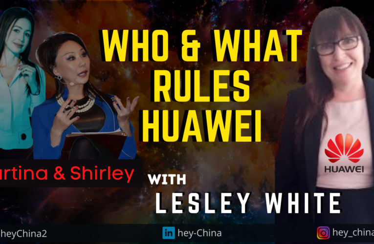 Hey China! Who and What Rule Huawei: A Discussion with Lesley White, VP HR Huawei