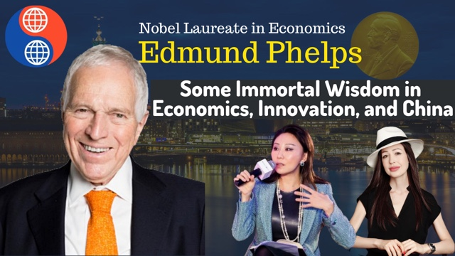 Hey China! Nobel Laureate Edmund Phelps: Some Immortal Wisdom of Economics, Innovation and China