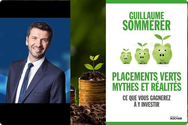 Placements verts mythes et réalités ce que vous gagnerez à y investir par Guillaume Sommerer